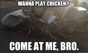 Car Wreck Meme - wanna play chicken come at me bro car crash chicken quickmeme