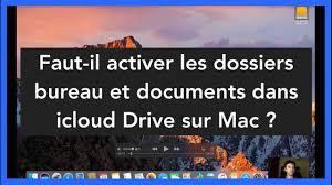 drive bureau faut il activer les dossiers bureau et documents dans icloud drive