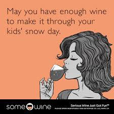 Snow Day Meme - may you have enough wine to make it through your kids snow day