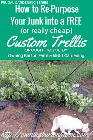 how to re purpose your junk into a custom trellis owning burton farm