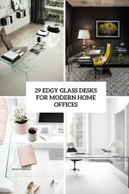 Home Office Glass Desks 29 Edgy Glass Desks For Modern Home Offices Digsdigs