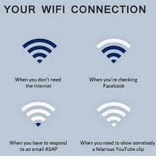 Internet Connection Meme - your wifi connection when you don t need when you re checking