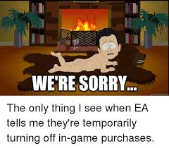 We Re Sorry Meme - we re sorry quickmemecomn the only thing i see when ea tells me