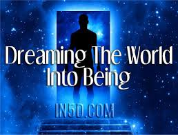 what is meant by dreaming the world into being in5d esoteric