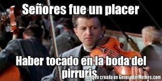 Memes Del Pirruris - señores fue un placer haber tocado en la boda del pirruris meme de