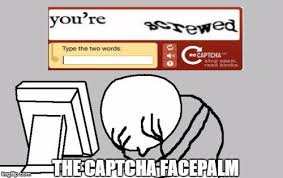 Facepalm Meme Generator - the captcha facepalm the captcha facepalm image tagged in memes
