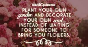 gardens quotes quotes about gardens sayings about gardens