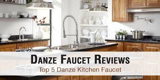 danze kitchen faucets danze faucet reviews top 5 danze kitchen faucet of 2017