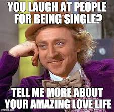 Single People Meme - creepy condescending wonka meme imgflip