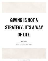 giving is not a strategy it s a way of picture quotes