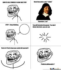 Philosophy Meme - troll philosophy by choopawooki meme center