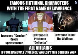Lawrence Meme - first name lawrence villains meme by lawrencebrenner on deviantart