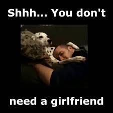 I Need A Girlfriend Meme - shhhhh you don t need a girlfriend youtube