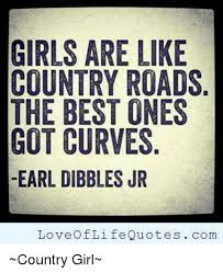 Country Girl Memes - girls are like country roads the best ones got curves earl dibbles
