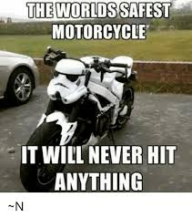 Motorcycle Meme - the worlds safest motorcycle it will never hit anything n meme on