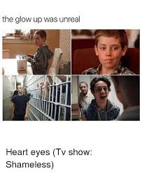 Shameless Meme - the glow up was unreal heart eyes tv show shameless meme on me me