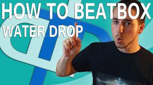tutorial beatbox water drop how to beatbox water drop tutorial youtube