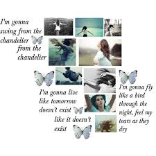Im Gonna Swing From The Chandelier I U0027m Gonna Live Like Tomorrow Doesn U0027t Exist Polyvore