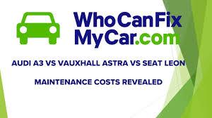 audi a3 maintenance cost audi a3 vs vauxhall astra vs seat maintenance costs