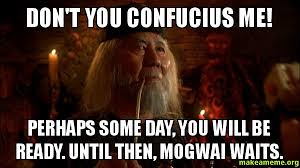 Confucius Meme - don t you confucius me perhaps some day you will be ready until