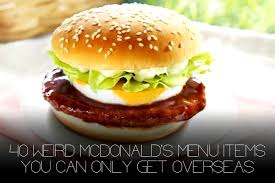 40 mcdonald s menu items you can only get overseas refined
