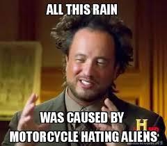 Aliens Meme Creator - meme creator all this rain was caused by motorcycle hating aliens