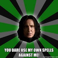 Meme Generator Use Own Image - you dare use my own spells against me serious snape meme