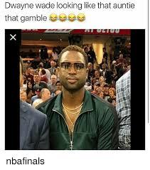 Wade Meme - dwayne wade looking like that auntie that gamble nbafinals
