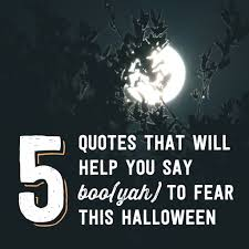 5 quotes that will help you say boo yah to fear this halloween