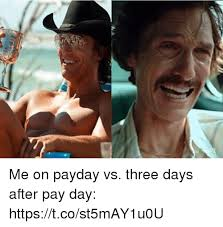 Me On Payday Meme - me on payday vs three days after pay day httpstcost5may1u0u payday