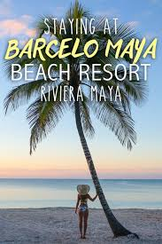 imagenes barcelo maya beach staying at the barceló maya beach resort in riviera maya the