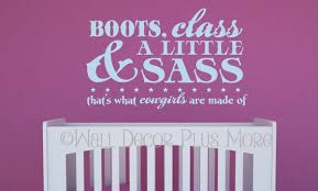 Nursery Decals For Walls by Boots Class A Little Sass That U0027s What Cowgirls Western Quotes