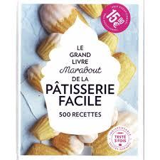 le grand livre marabout de la cuisine facile le grand livre marabout de la pâtisserie facile 500 recettes