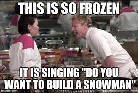 Do You Want To Build A Snowman Meme - fancy do you want to build a snowman meme angry chef gordon ramsay