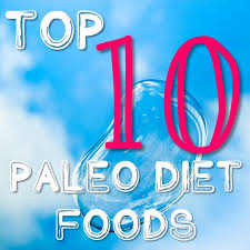 the top ten paleo diet foods the paleo network