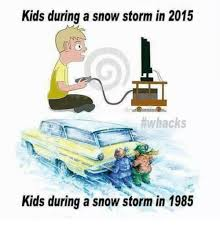 Snowstorm Meme - kids during a snowstorm in 2015 whacks kids during a snow storm in