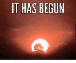 It Has Begun Meme - it has begun meme on me me