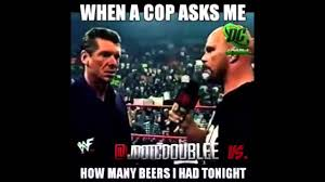 Stone Cold Meme - when a cop asks me how many beers i ve had tonight lol youtube