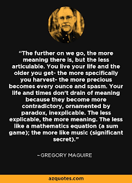 gregory maguire quote the further on we go the more meaning