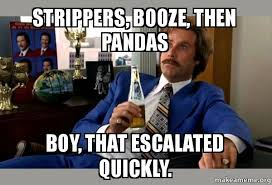 Strippers Meme - strippers booze then pandas boy that escalated quickly ron