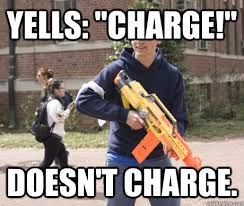 Douchebag Meme - yells charge doesn t charge douchebag hvz player quickmeme