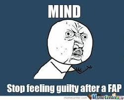 Guilt Meme - fap guilt by axelred meme center