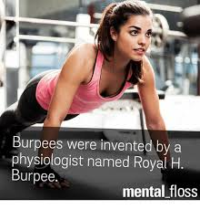 Burpees Meme - burpees were invented by a physiologist named royal h burpee mental