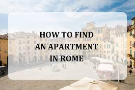 find an appartment how to find an apartment in rome romeing