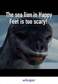 Happy Feet Meme - sea lion in happy feet is too scary