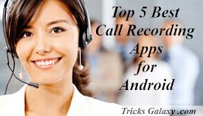 best recording app for android top 5 best auto call recorder app for android free 2018 edition