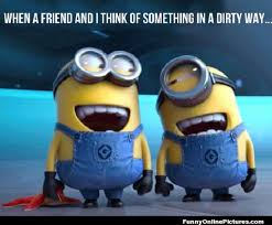 Dirty Mind Meme - despicable me movie minion meme