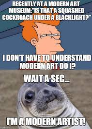 Modern Art Meme - i don t have to understand myself do i imgflip