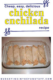 Cheap And Quick Dinner Ideas Cheesy Chicken Enchilada Recipe Easy And Delicious