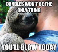 Candles Meme - candles won t be the only thing you ll blow today suspiciously